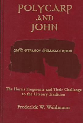 Polycarp and John: The Harris Fragments and Their Challenge to the Literary Traditions Frederick W. Weidmann