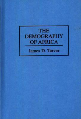 The Demography of Africa  by  James D. Tarver