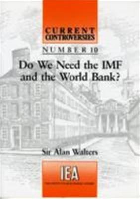 Do We Need the IMF and the World Bank? Alan Walters