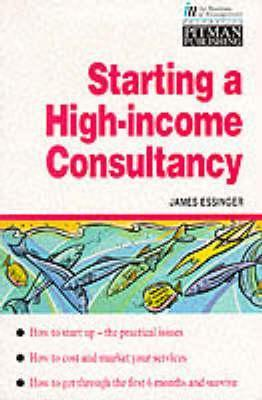 Starting a High-Income Consultancy  by  James Essinger