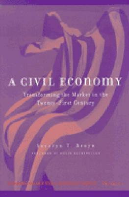 A Civil Economy: Transforming the Marketplace in the Twenty-First Century  by  Severyn T. Bruyn