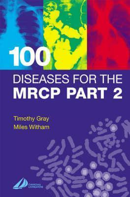 100 Diseases For The Mrcp  by  Timothy Gray