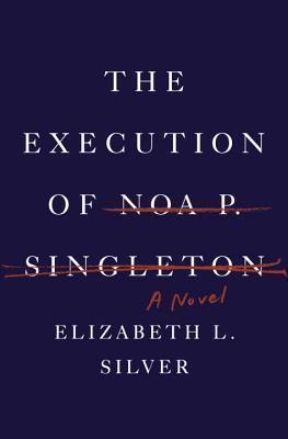 The Execution of Noa P. Singleton Elizabeth L. Silver