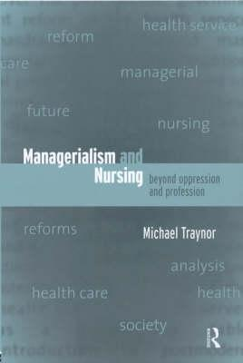 Nursing and Managerialism: Beyond Oppression and Profession Michael Traynor