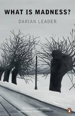 What Is Madness?. Darian Leader Darian Leader