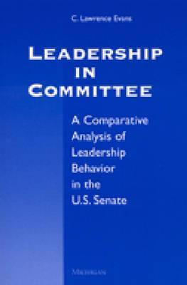 Leadership in Committee: A Comparative Analysis of Leadership Behavior in the U.S. Senate C. Lawrence Evans
