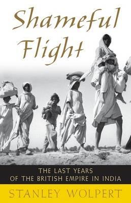 Shameful Flight: The Last Years of the British Empire in India  by  Stanley Wolpert