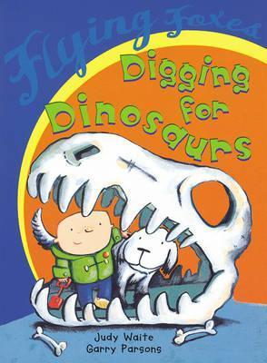 Digging For Dinosaurs  by  Judy Waite