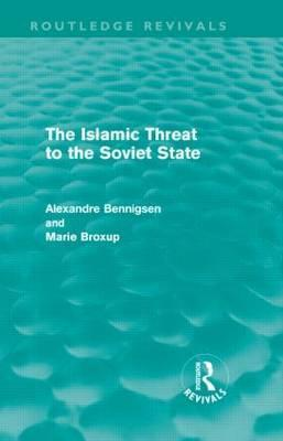 The Islamic Threat to the Soviet State  by  Alexandre Bennigsen