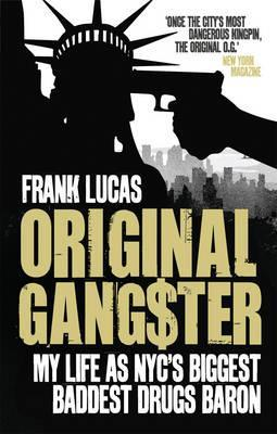 Original Gangster: My Life as NYCs Biggest Baddest Drugs Baron  by  Frank Lucas
