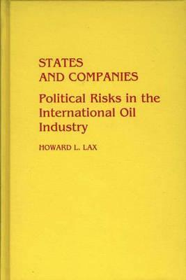 States And Companies: Political Risks In The International Oil Industry Howard L. Lax