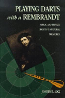 Playing Darts with a Rembrandt: Public and Private Rights in Cultural Treasures Joseph L. Sax