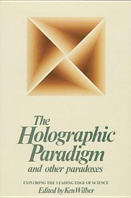 The Holographic Paradigm and Other Paradoxes  by  Ken Wilber