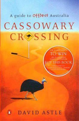 Cassowary Crossing: A Guide to Offbeat Australia David Astle