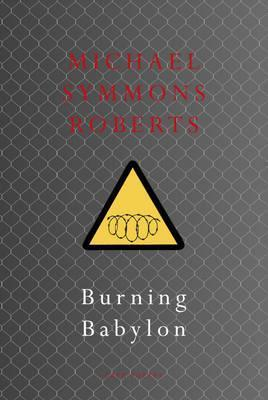 Burning Babylon  by  Michael Symmons Roberts