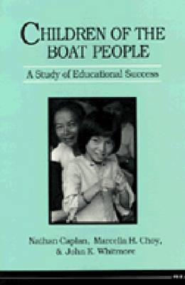 Children of the Boat People: A Study of Educational Success Nathan S. Caplan