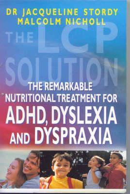 Lcp Solution: The Remarkable Nutritional Treatment for ADHD, Dyslexia and Dyspraxia  by  B. Jacqueline Stordy