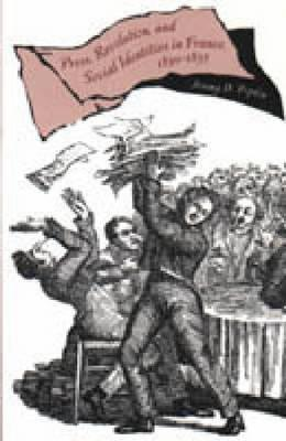 Press, Revolution, and Social Identities in France, 1830 1835 Jeremy D. Popkin