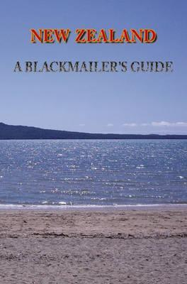 New Zealand: A Blackmailers Guide  by  Greg Hallett