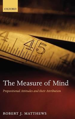 The Measure of Mind: Propositional Attitudes and Their Attribution Robert J. Matthews