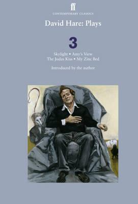 Plays 3: Skylight / Amys View / The Judas Kiss / My Zinc Bed David Hare