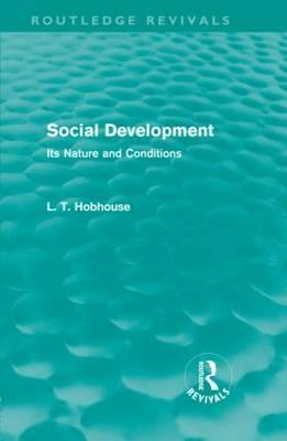 Social Development (Routledge Revivals): Its Nature and Conditions  by  Leonard Trelawney Hobhouse