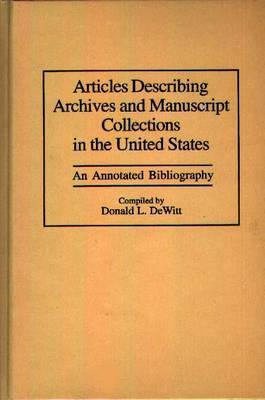 Articles Describing Archives and Manuscript Collections in the United States: An Annotated Bibliography Donald L. Dewitt