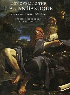 Discovering The Italian Baroque: The Denis Mahon Collection Gabriele Finaldi