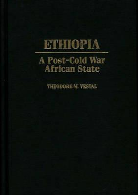 Ethiopia: A Post Cold War African State Theodore M. Vestal
