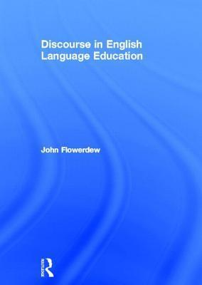 Discourse in English Language Education  by  John Flowerdew
