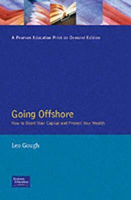 Going Offshore: How to Boost Your Capital and Protect Your Wealth Leo Gough
