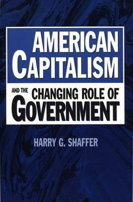 American Capitalism and the Changing Role of Government  by  Harry G. Shaffer