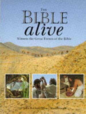 The Bible Alive: Witness the Great Events of the Bible John D. Clare