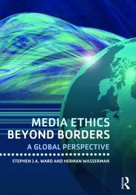 Media Ethics Beyond Borders: A Global Perspective Stephen  J.A. Ward