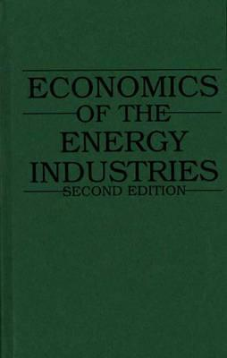 Economics Of The Energy Industries  by  William Spangar Peirce