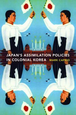 Japanese Assimilation Policies in Colonial Korea, 1910-1945 Mark Caprio