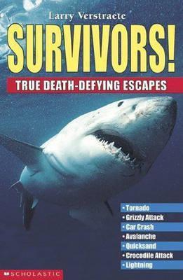 Survivors!: True Death-Defying Escapes  by  Larry Verstraete