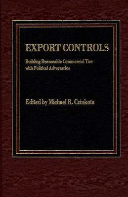 Export Controls: Building Reasonable Commercial Ties With Political Adversaries Michael R. Czinkota