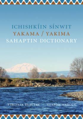 Ichishkiin Sinwit Yakama/Yakima Sahaptin Dictionary  by  Virginia Beavert