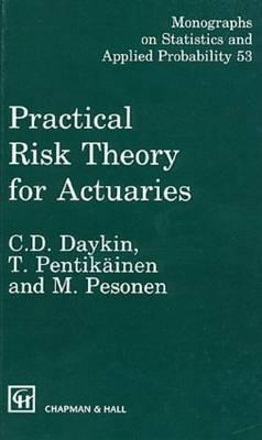 Practical Risk Theory for Actuaries  by  C.D. Daykin