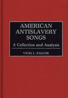 American Antislavery Songs: A Collection and Analysis Vicki L. Eaklor