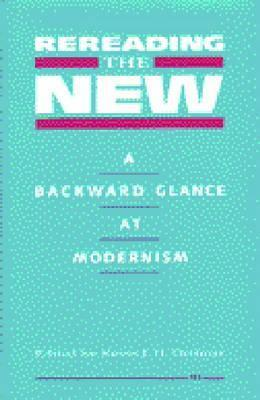 Rereading the New: A Backward Glance at Modernism  by  Kevin J.H. Dettmar