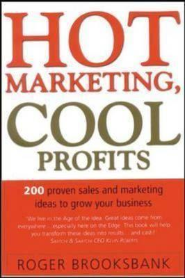 Hot Marketing, Cool Profits: 200 Proven Sales and Marketing Ideas to Grow Your Business  by  Roger Brooksbank