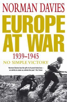 Europe at War 1939-1945: No Simple Victory  by  Norman Davies