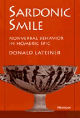 Sardonic Smile: Nonverbal Behavior in Homeric Epic  by  Donald Lateiner
