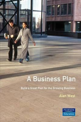 Business Plan: Build a Great Plan for the Growing Business Alan West