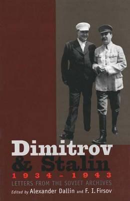 Dimitrov and Stalin, 1934-1943: Letters from the Soviet Archives Alexander Dallin