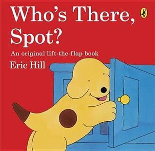 Whos There, Spot?  by  Eric Hill