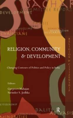 Religion, Community and Development: Changing Contours of Politics and Policy in India Gurpreet Mahajan