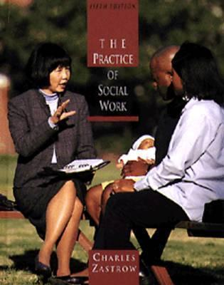 Practice of Social Work  by  Charles Zastrow
